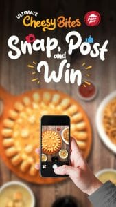 Pizza Hut - Ultimate Cheesy Bites Snap, Post and Win Contest