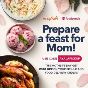 Ayala Malls - Mother's Day: Get ₱100 on Food Orders via Pick-up or Foodpanda