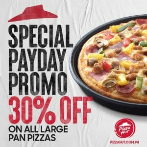 Pizza Hut - Special Payday Promo: Get 30% Off Large Pan Pizzas