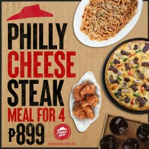 Pizza Hut - Philly Cheesesteak Meal for 4 for P899